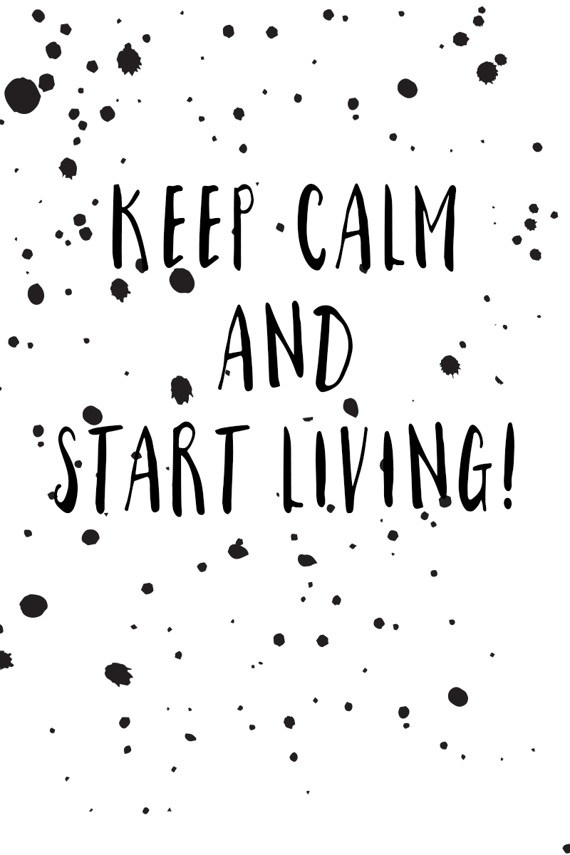 Keep calm and start living | Pinkepank