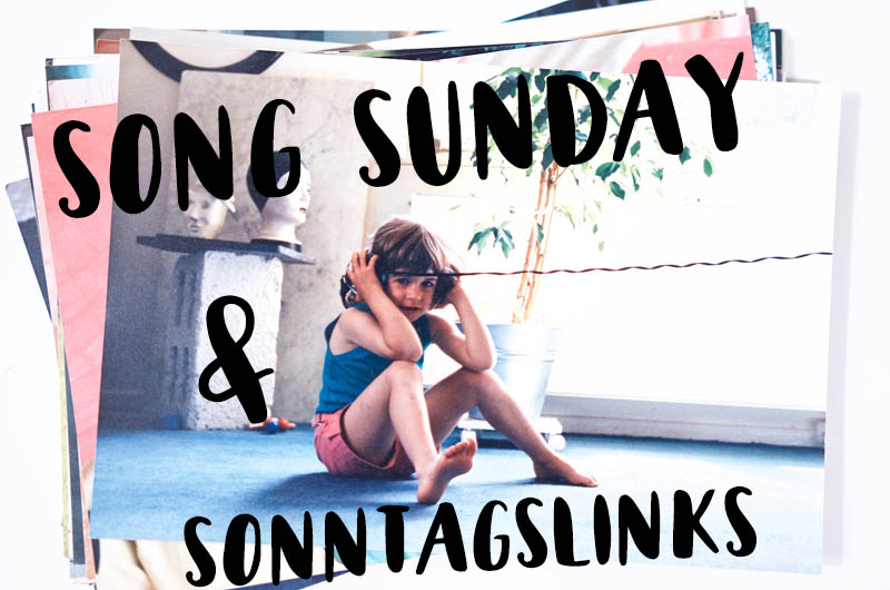 Soundtrack: Song Sunday und Sonntagslinks