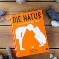 """""""Die Natur. Entdecke die Wildnis vor deiner Haustür. Ein Buch-Tipp für Kinder und ihre Eltern."""